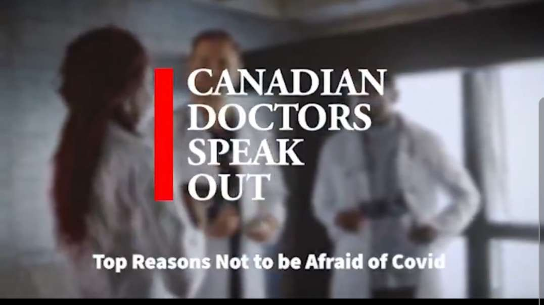 Canadian Doctors Speak Out- Top Reasons Why Not to be Afraid of COVID