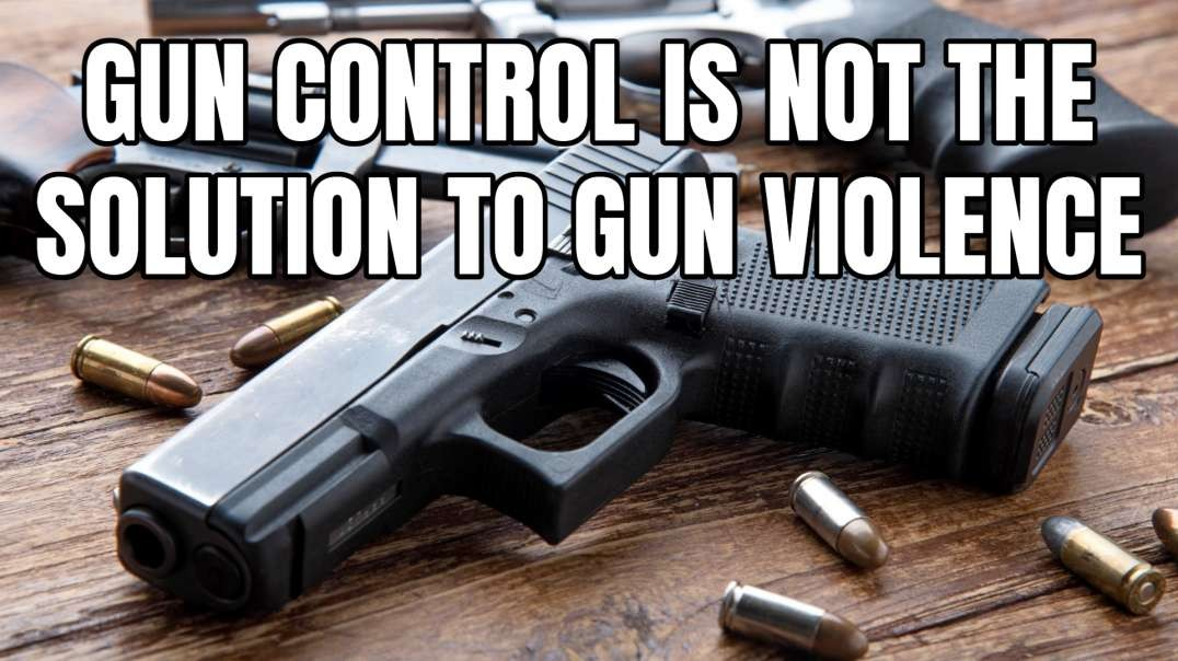 Gun Control Is Not The Solution To Gun Violence