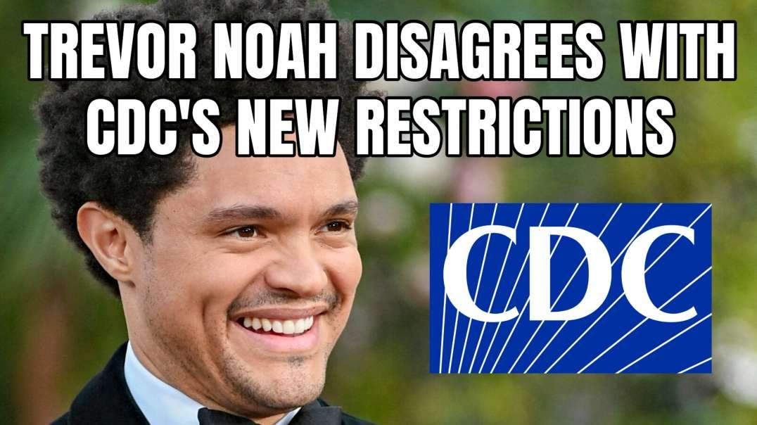 Trevor Noah Disagrees With CDC's New Restrictions
