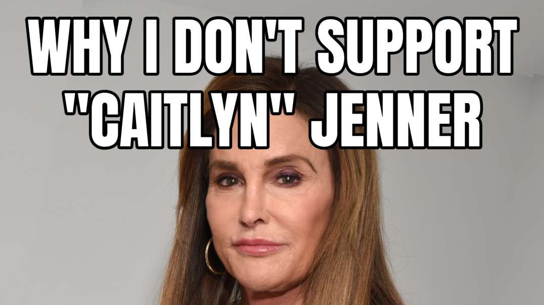 "Why I Don't Support ""Caitlyn"" Jenner"
