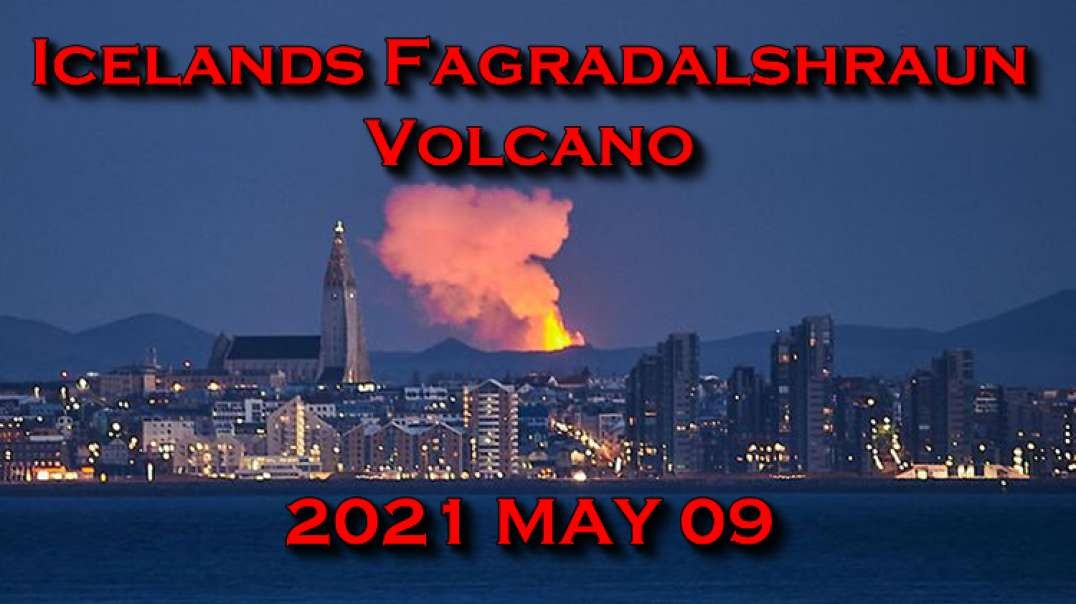 2021 MAY 09 Icelands Fagradalshraun Volcano roars back to life after 6,000 years