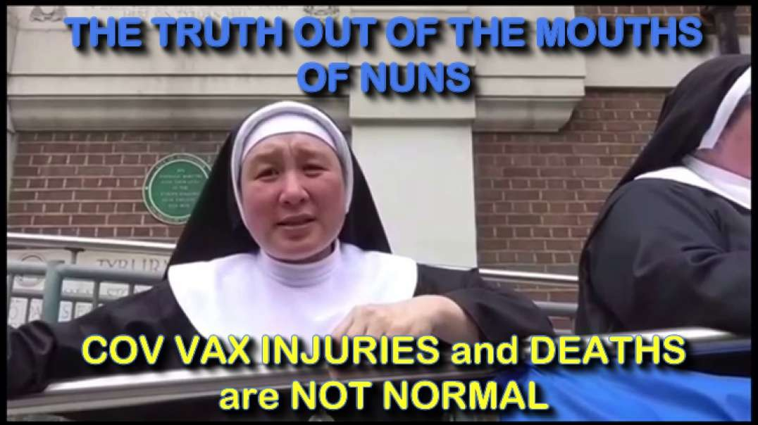 2021 JUN 27 THE TRUTH OUT OF THE MOUTHS OF NUNS COV VAX INJURIES and DEATHS are NOT NORMAL