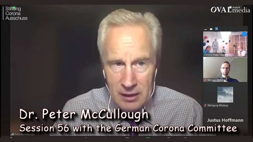2021 JUN 11 Dr Peter McCullough Session 56 with the German Corona Committee
