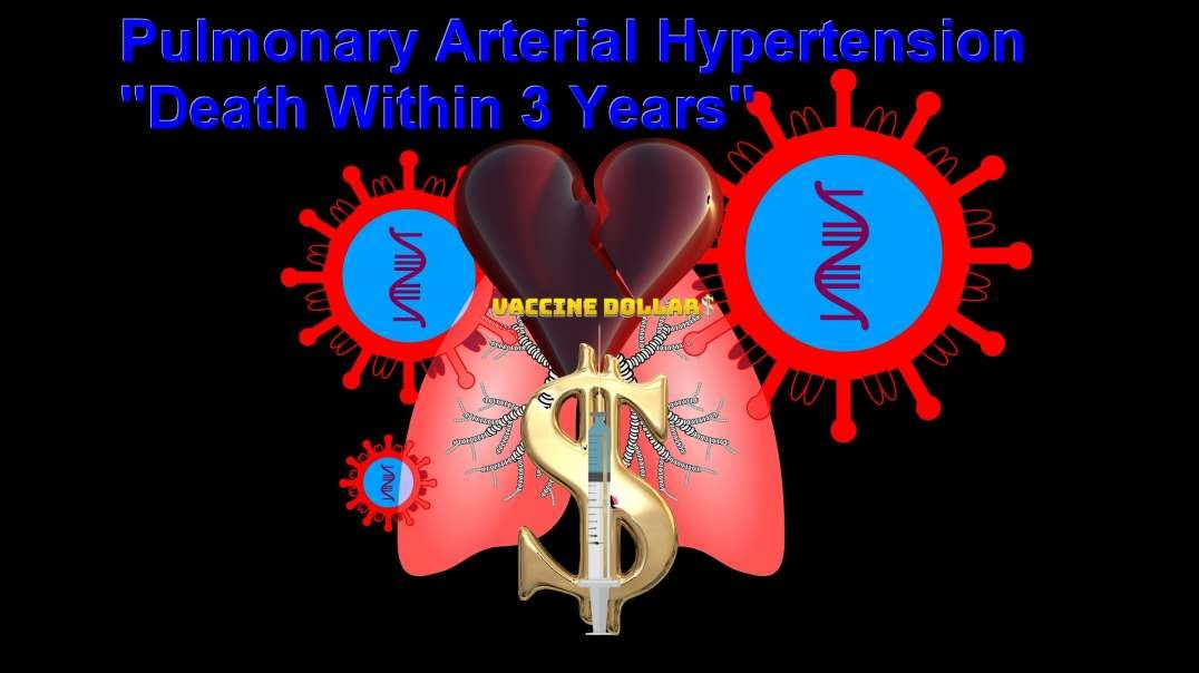"""Vaccine Spike Proteins lead to Pulmonary Arterial Hypertension """"Death Within 3 Years"""" -"""