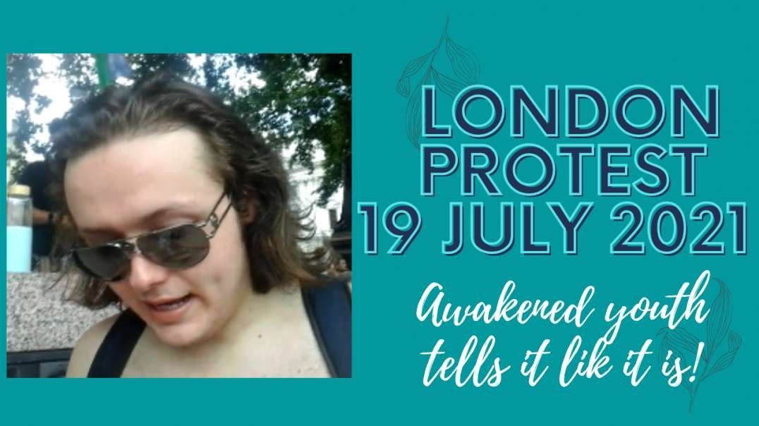 London Protest July 19 2021 - Awakened Youth Tells it Like it is!