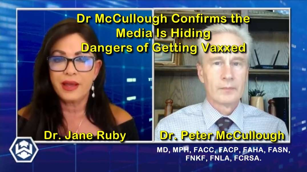 2021 JUL 28 Dr Ruby speaks with Dr McCullough Confirms the Media Is Hiding Dangers of Getting Vaxxed