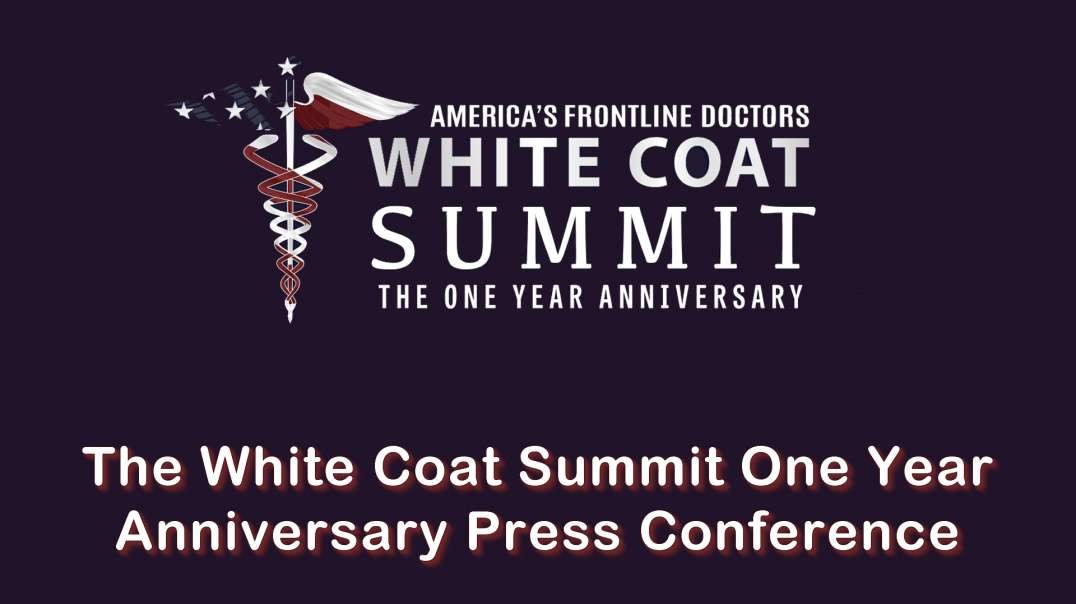 2021 JUL 27 The White Coat Summit One Year Anniversary Press Conference