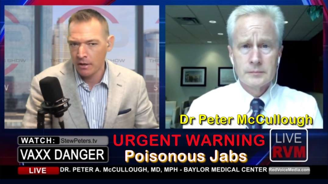 2021 JUL 21 Dr Peter McCullough URGENT WARNING About Poisonous Jabs an Agonizing Situation