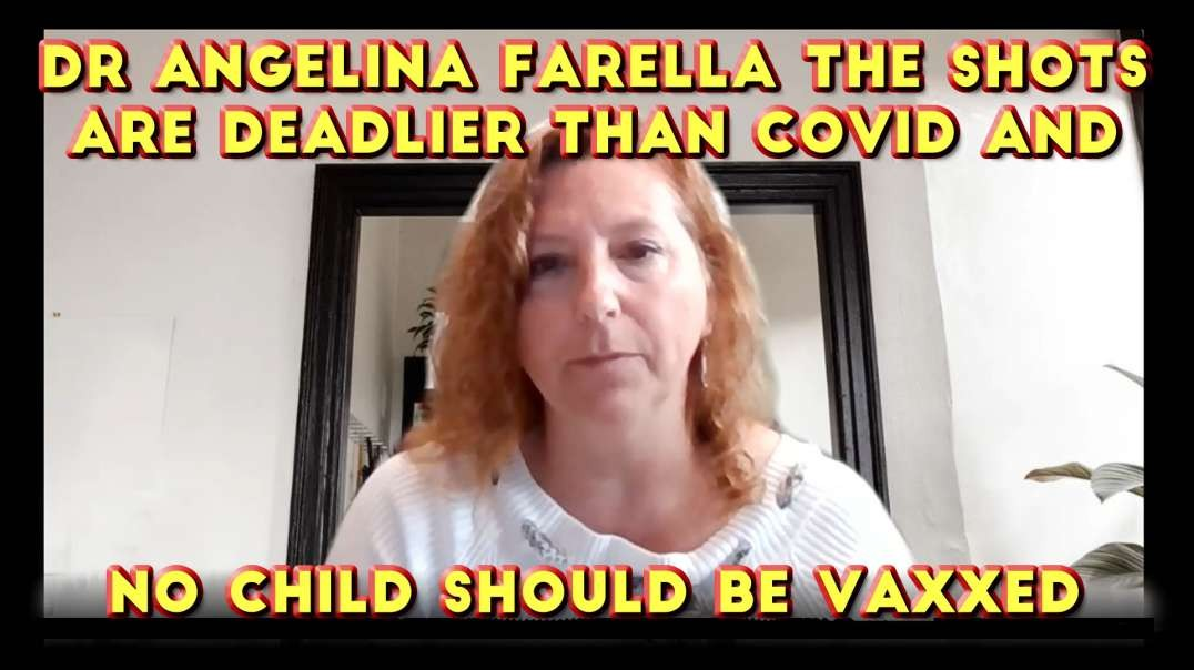 2021 JUL 01 Dr Angelina Farella the shots are deadlier than COVID and no child should be vaxxed