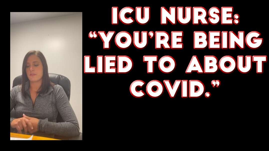 2021 AUG 12 ICU NURSE You are being lied to about COVID