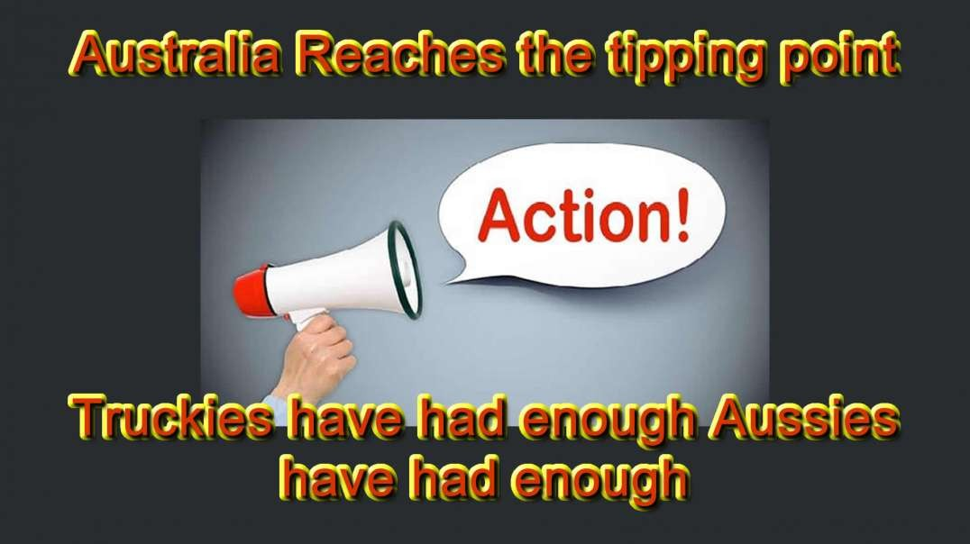 2021 AUG 22 Australia Reaches the tipping point Truckies have had enough Aussies have had enough