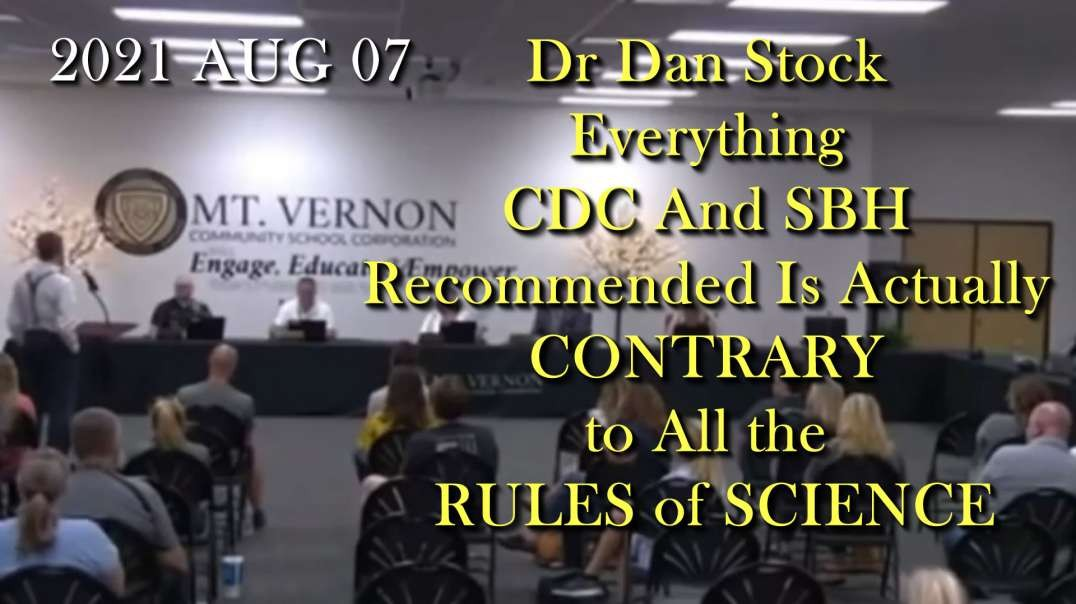 2021 AUG 07 Dr Dan Stock Everything CDC And SBH Recommended Is Actually CONTRARY to RULES of SCIENCE