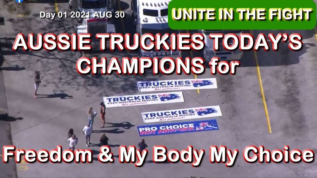 2021 AUG 30 Unite in the fight Aussie Truckies todays champions for freedom and my body my choice