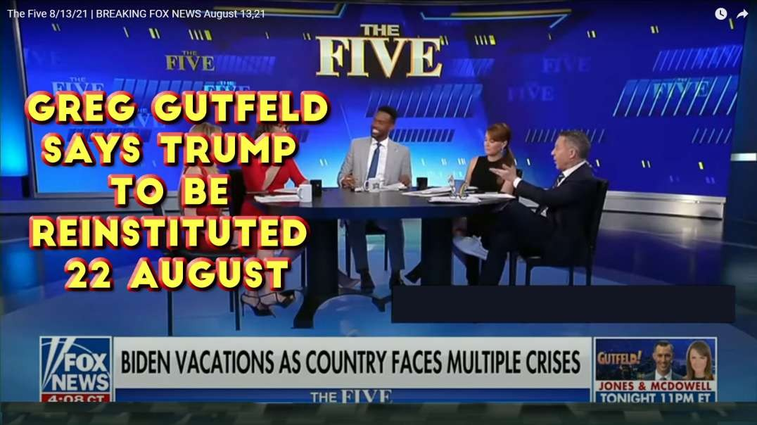2021 AUG 13 The Five Greg Gutfeld Trump to be Reinstituted 22 August