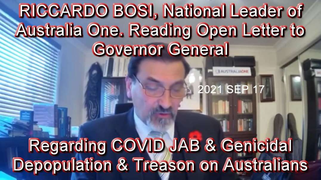 2021 SEP 17 RICCARDO BOSI, National Leader of Australia One, Reading Open Letter to Governor General
