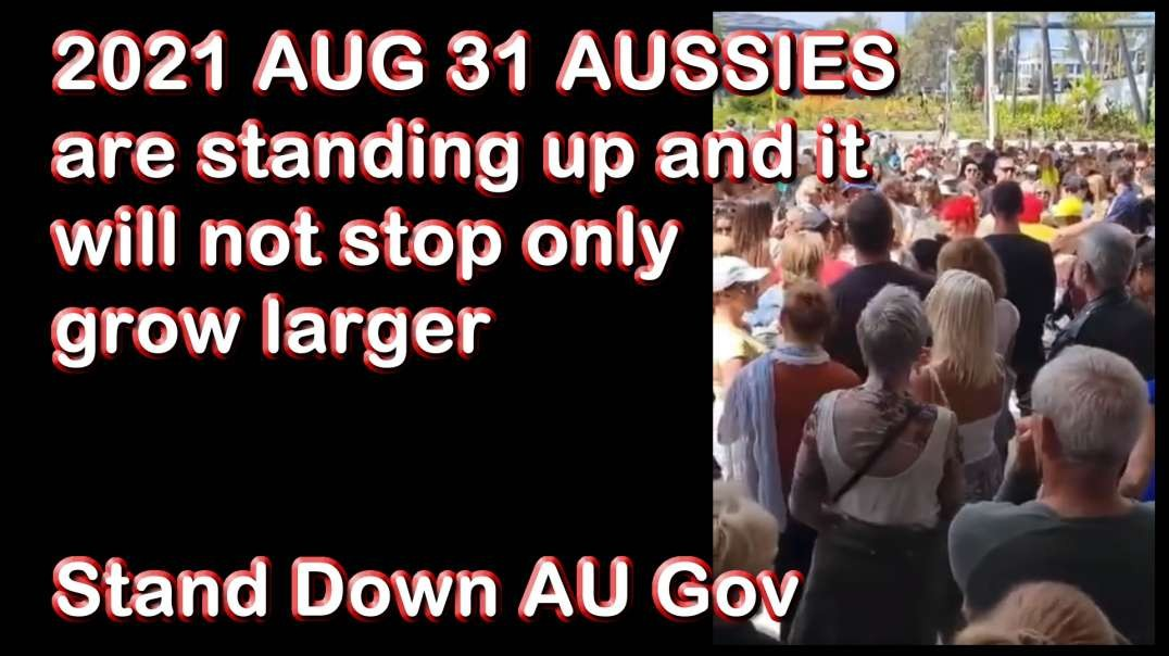 2021 AUG 31 AUSSIES are standing up and it will not stop only grow larger Stand Down AU Gov