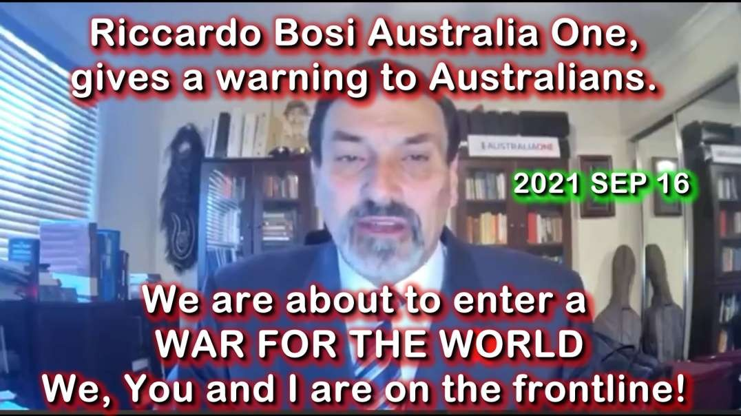 2021 SEP 16 Riccardo Bosi Australia One Party, Warns Australians we are entering a War for the World