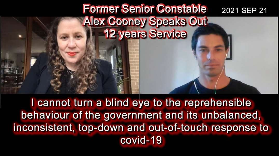 2021 SEP 21 Former Senior Constable Alex Cooney Speaks Out regarding COVID, Government and Police