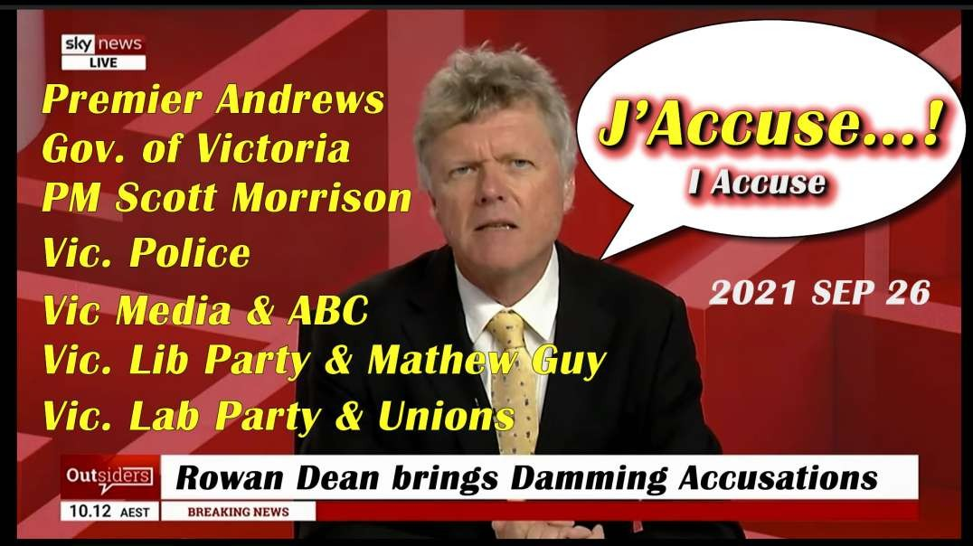 2021 SEP 26 J Accuse Dean Accuses Daniel Andrews, Vic Police Force, Scott Morrison (PM) and Others