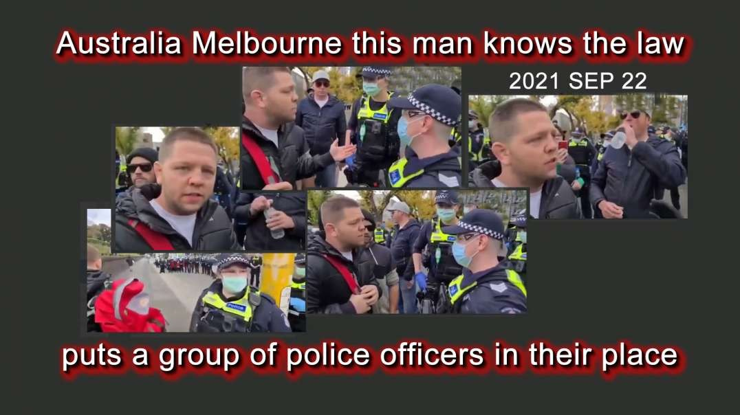 2021 SEP 22 Australia Melbourne man knows the law and puts a group of police officers in their place