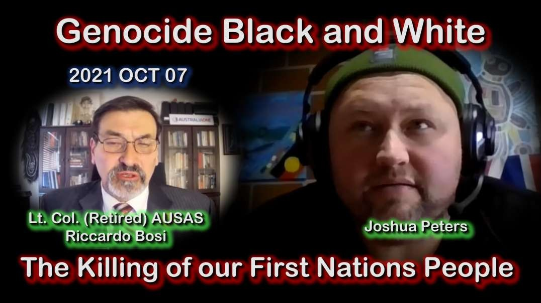 2021 OCT 07 Lt Col (Ret) Riccardo Bosi Genocide Black and White. The killing our 1st Nations people