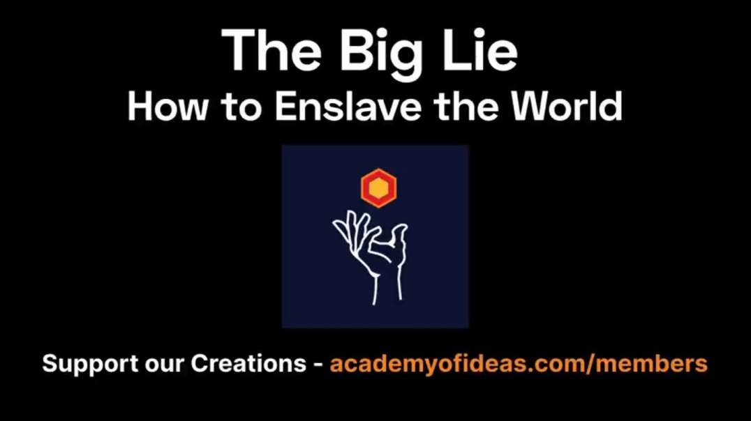 The Big Lie - How to Enslave the World